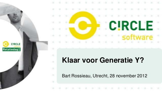 Klaar voor Generatie Y?Bart Rossieau, Utrecht, 28 november 2012