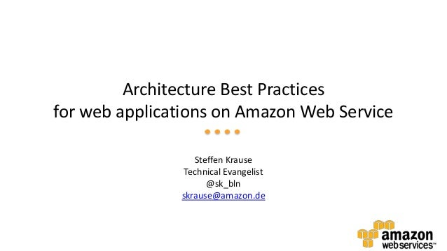 Architecture Best Practices for web applications on Amazon Web Service Steffen Krause Technical Evangelist @sk_bln skrause...