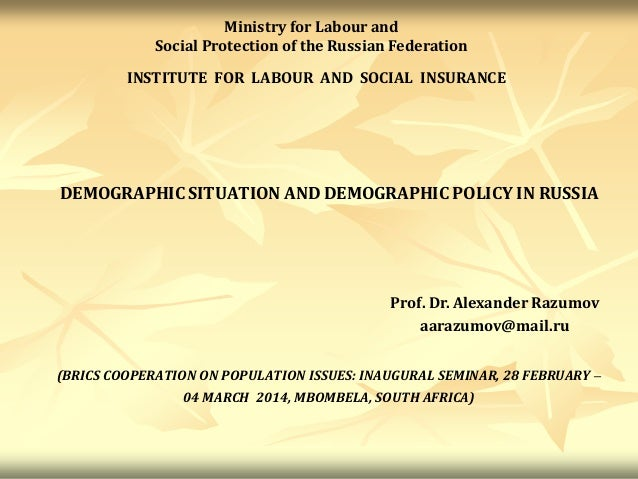 DEMOGRAPHIC SITUATION AND DEMOGRAPHIC POLICY IN RUSSIA INSTITUTE FOR LABOUR AND SOCIAL INSURANCE Prof. Dr. Alexander Razum...