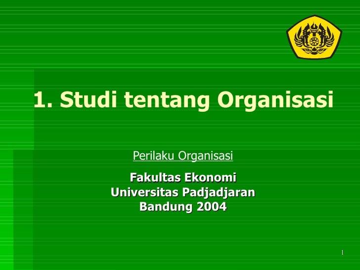 1. Studi tentang Organisasi Perilaku Organisasi Fakultas Ekonomi Universitas Padjadjaran Bandung 2004