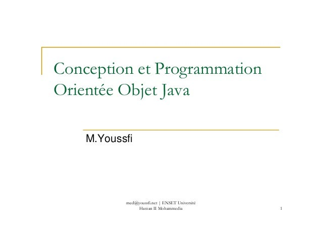 Conception et Programmation Orientée Objet Java 1 M.Youssfi med@youssfi.net | ENSET Université Hassan II Mohammedia