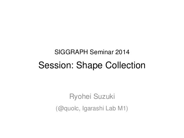 "SIGGRAPH 2014 Preview -""Shape Collection"" Session"