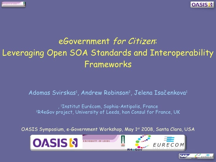eGovernment  for Citizen : Leveraging Open SOA Standards and Interoperability Frameworks Adomas Svirskas 1 , Andrew Robins...