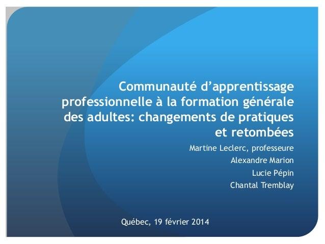 Communauté d'apprentissage professionnelle à la formation générale des adultes: changements de pratiques et retombées Mart...