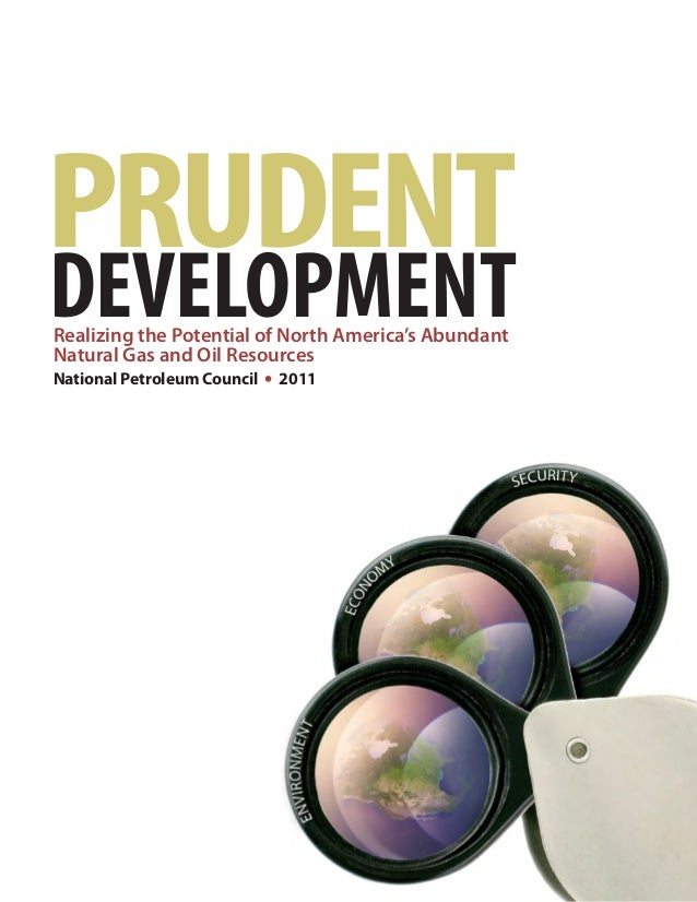 PRUDENT DEVELOPMENTRealizing the Potential of North America's Abundant Natural Gas and Oil Resources National Petroleum Co...