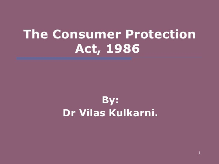 The Consumer Protection Act, 1986  By: Dr Vilas Kulkarni.
