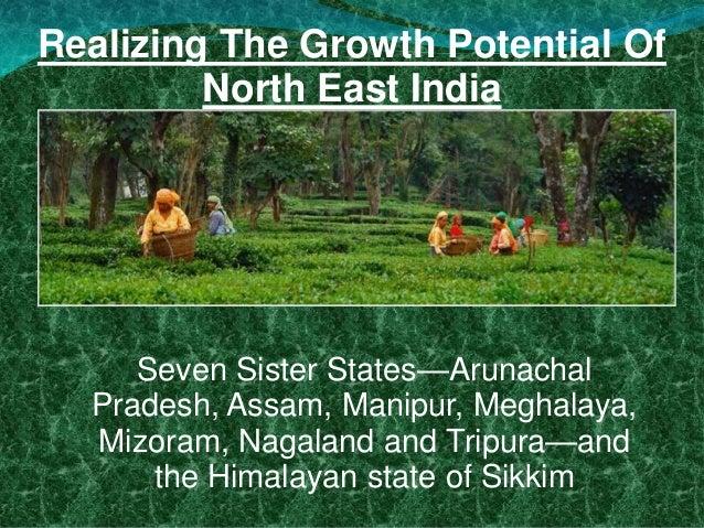 Realizing The Growth Potential Of North East India Seven Sister States—Arunachal Pradesh, Assam, Manipur, Meghalaya, Mizor...