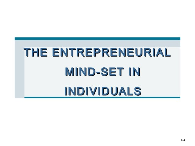 THE ENTREPRENEURIAL     MIND-SET IN     INDIVIDUALS                      2–1