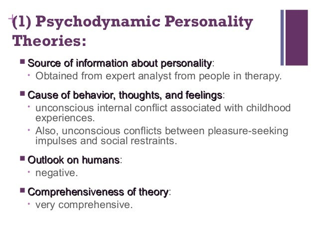 trait and psychodynamic theories of personality psychology essay Describe the four major theories of personality (psychodynamic, trait or five-factor model, humanistic, and social-cognitive) and identify advantages and disadvantages of each theory asked by a psychology student, november 30, 2015.