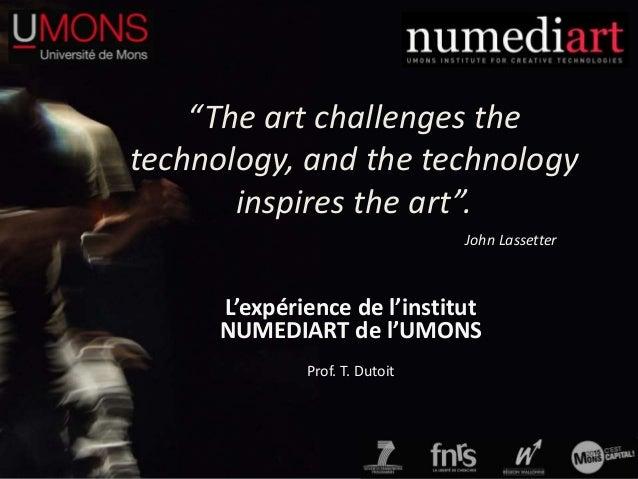 """""""The art challenges the technology, and the technology inspires the art"""". L'expérience de l'institut NUMEDIART de l'UMONS ..."""