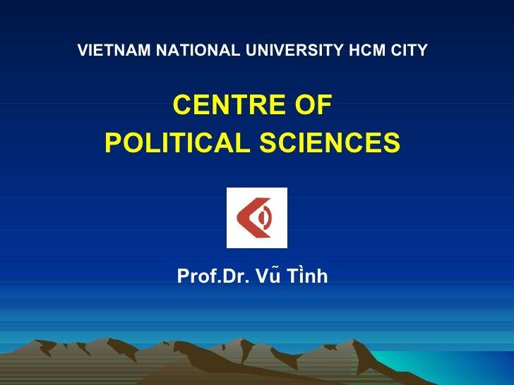 <ul><li>VIETNAM NATIONAL UNIVERSITY HCM CITY </li></ul><ul><li>CENTRE OF </li></ul><ul><li>POLITICAL SCIENCES </li></ul><u...