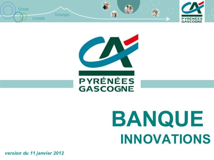 BANQUE                             INNOVATIONSversion du 11 janvier 2012