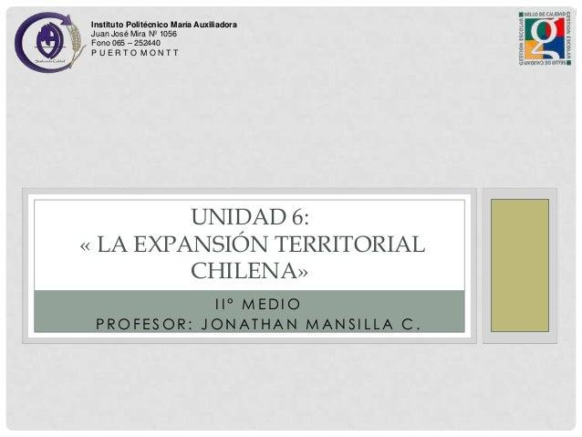 Instituto Politécnico María Auxiliadora Juan José Mira Nº 1056 Fono 065 – 252440 PUERTO MONTT  UNIDAD 6: « LA EXPANSIÓN TE...