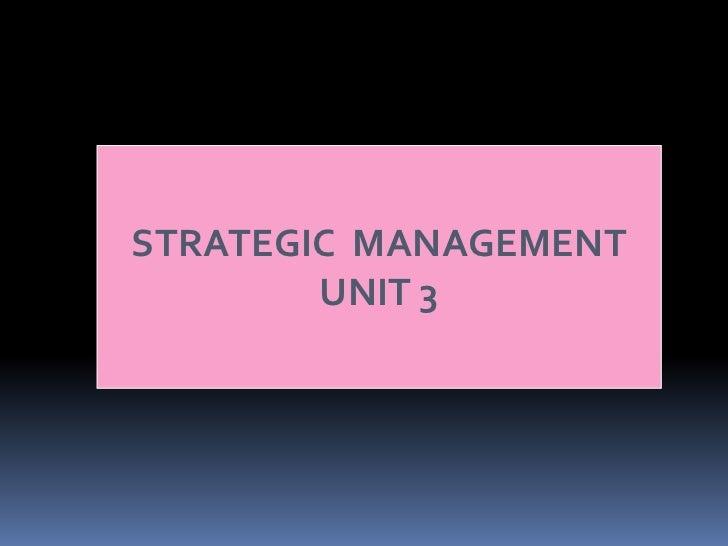 STRATEGIC MANAGEMENT        UNIT 3