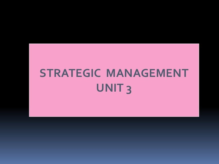 STRATEGIC MANAGEMENT        UNIT 3
