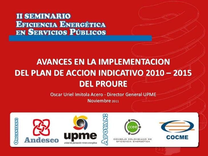 AVANCES EN LA IMPLEMENTACIONDEL PLAN DE ACCION INDICATIVO 2010 – 2015               DEL PROURE        Oscar Uriel Imitola ...