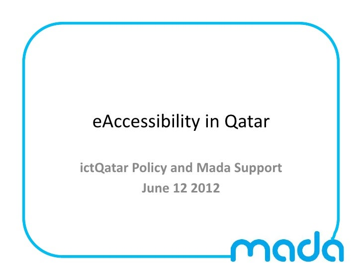 eAccessibility	  in	  Qatar	  ictQatar	  Policy	  and	  Mada	  Support	               June	  12	  2012