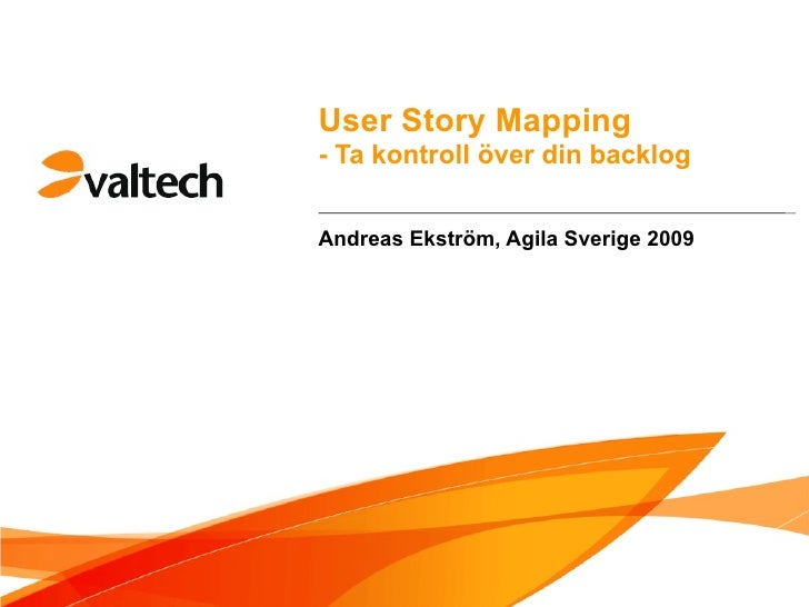 User Story Mapping - Ta kontroll över din backlog   Andreas Ekström, Agila Sverige 2009
