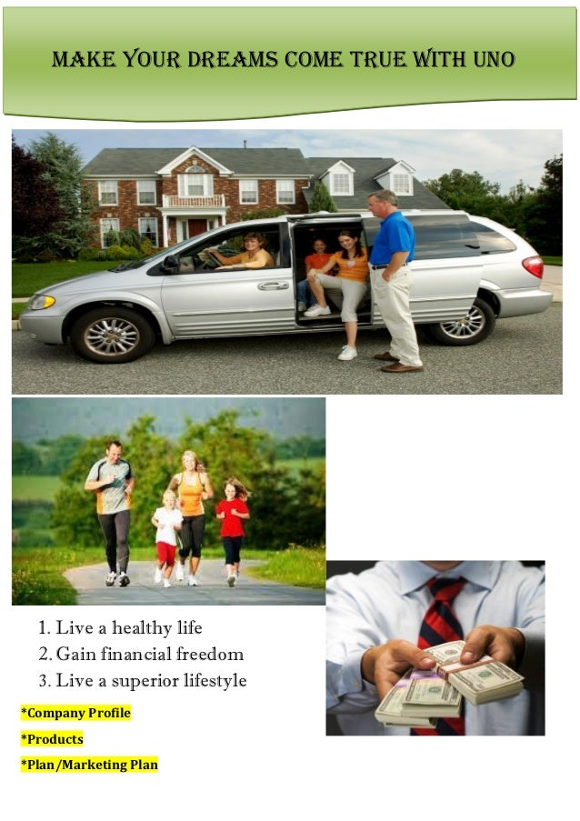 MAKE YOUR DREAMS COME TRUE WITH UNO  1. Live a healthy life  2. Gain financial freedom  3. Live a superior lifestyle*Compa...