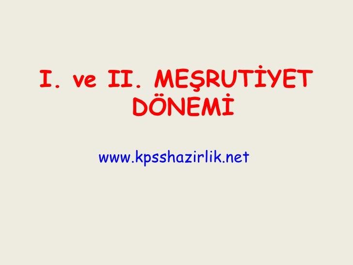 <ul><li>I. ve II. MEŞRUTİYET DÖNEMİ </li></ul><ul><li>www.kpsshazirlik.net   </li></ul>