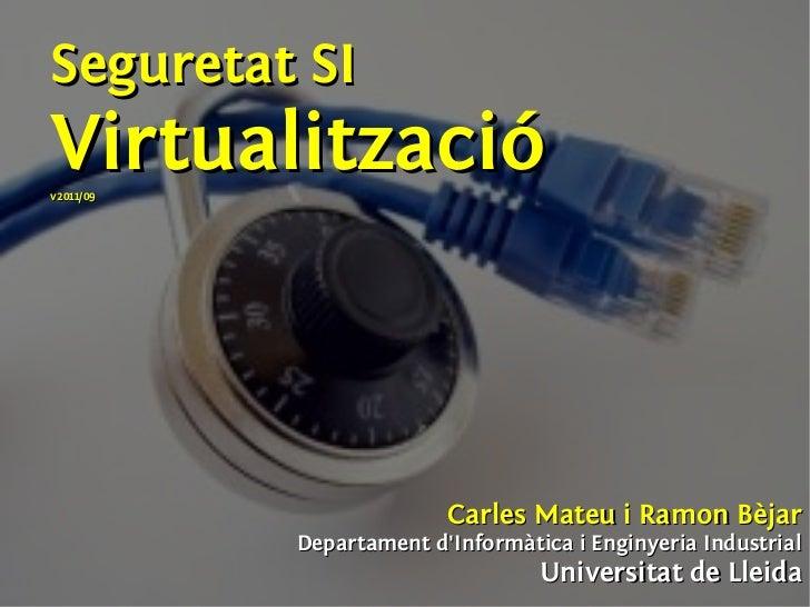Seguretat SIVirtualitzacióv2011/09                         Carles Mateu i Ramon Bèjar           Departament dInformàtica i...
