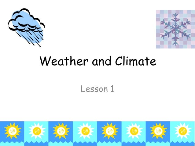 Weather and Climate      Lesson 1