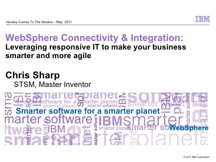 Hursley Comes To The Nordics – May 2011WebSphere Connectivity & Integration:Leveraging responsive IT to make your business...