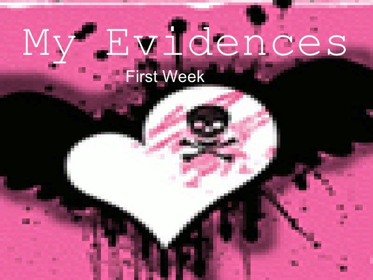My Evidences <ul><li>First Week </li></ul>