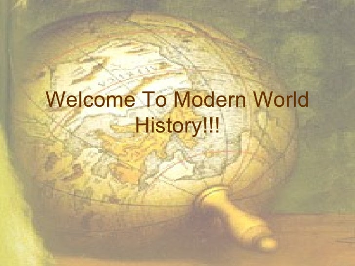 Welcome To Modern World History!!!