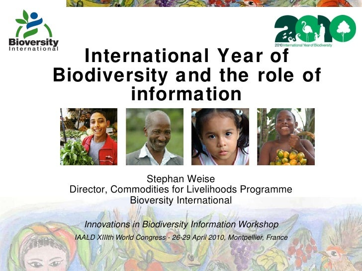 International Year of Biodiversity and the role of information Stephan Weise Director, Commodities for Livelihoods Program...