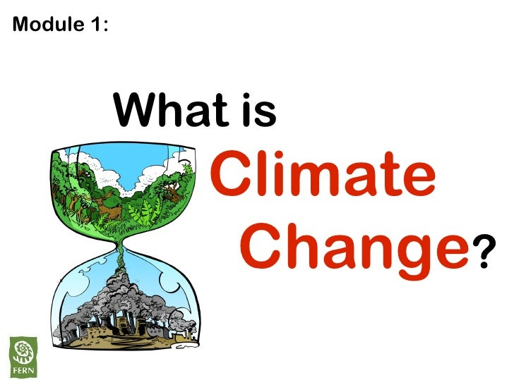 Module 1:            What is                Climate                 Change?