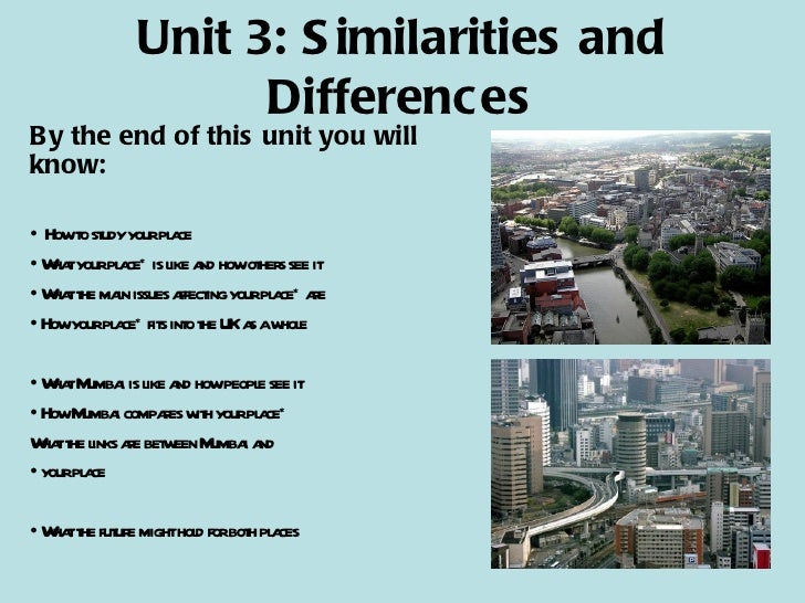 Unit 3: Similarities and Differences <ul><li>By the end of this unit you will know: </li></ul><ul><li>How to study your pl...