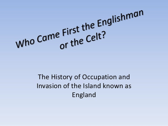 1. who came first the englishman or the celt