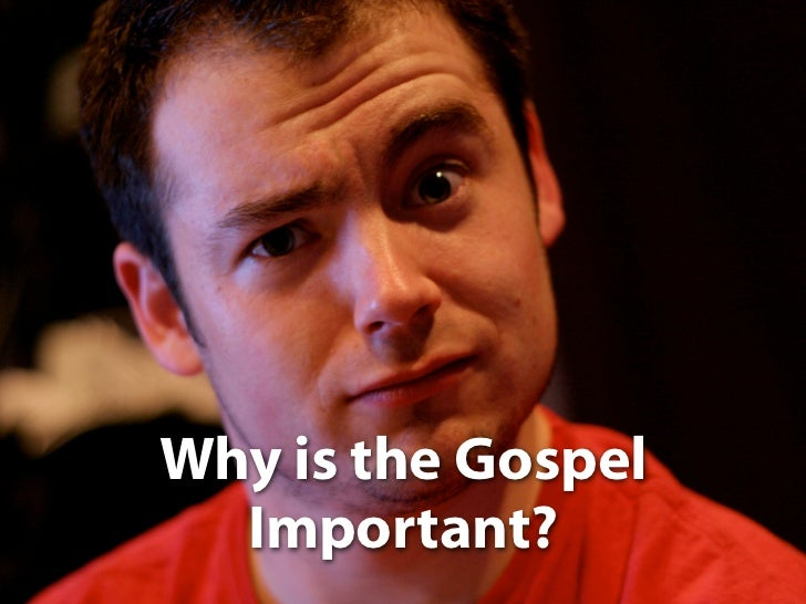 1. Why is the Gospel Important?