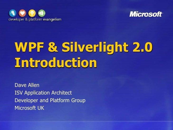 WPF & Silverlight 2.0 Introduction<br />Dave Allen<br />ISV Application Architect<br />Developer and Platform Group<br />M...