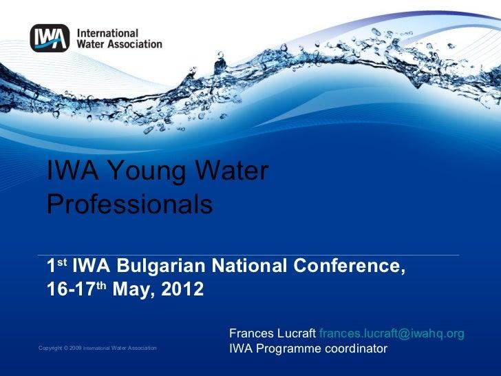 IWA Young Water   Professionals   1st IWA Bulgarian National Conference,   16-17th May, 2012                              ...