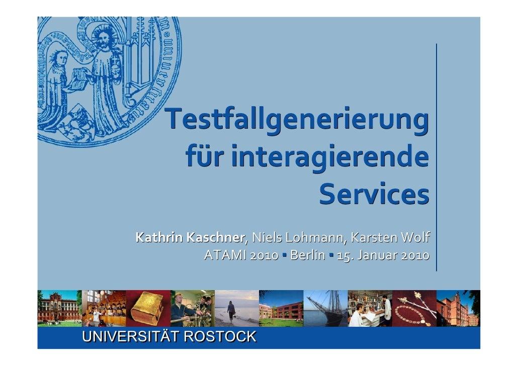 Testfallgenerierung           fürinteragierende                     Services      Kathrin Kaschner,Niels Lohmann,Karste...
