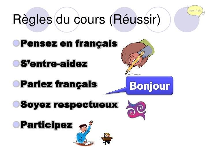 Règles du cours (Réussir)<br />Pensez en français<br />S'entre-aidez<br />Parlez français <br />Soyez respectueux <br />Pa...