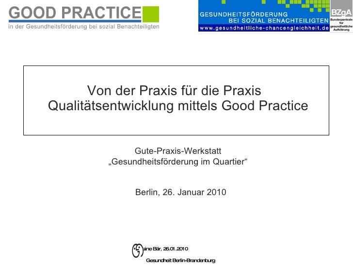 Von der Praxis für die Praxis   Qualitätsentwicklung mittels Good Practice Berlin, 26. Januar 2010  Gute-Praxis-Werkstatt ...