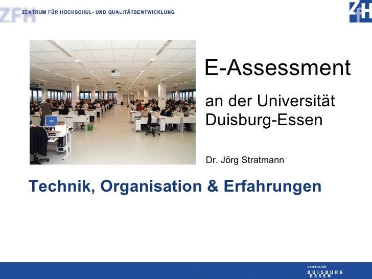 E-Assessment an der Universität Duisburg-Essen Technik, Organisation & Erfahrungen Dr. Jörg Stratmann