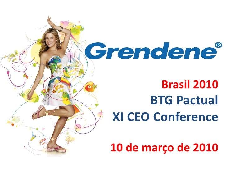 Grendene -  BTG CEO Conference - Março 2010