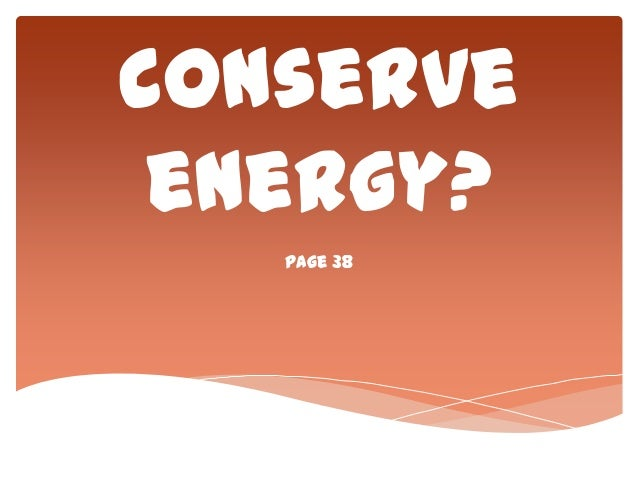 How can we conserve energy? Page 38