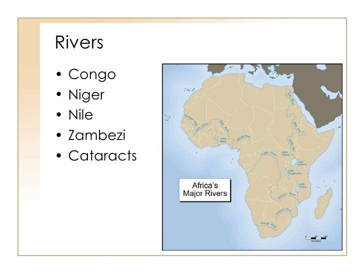 Rivers <ul><li>Congo </li></ul><ul><li>Niger </li></ul><ul><li>Nile </li></ul><ul><li>Zambezi </li></ul><ul><li>Cataracts ...