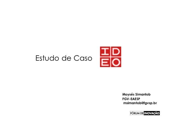 Estudo de Caso                     Moysés Simantob                  FGV-EAESP                   msimantob@fgvsp.br