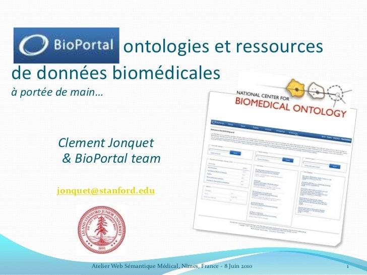 BioPortal ontologies et ressources de données biomédicales à portée de main…<br />Clement Jonquet& BioPortal team<br />jon...
