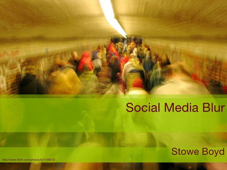 Social Media Blur Stowe Boyd http://www.flickr.com/photos/lij/1739672/
