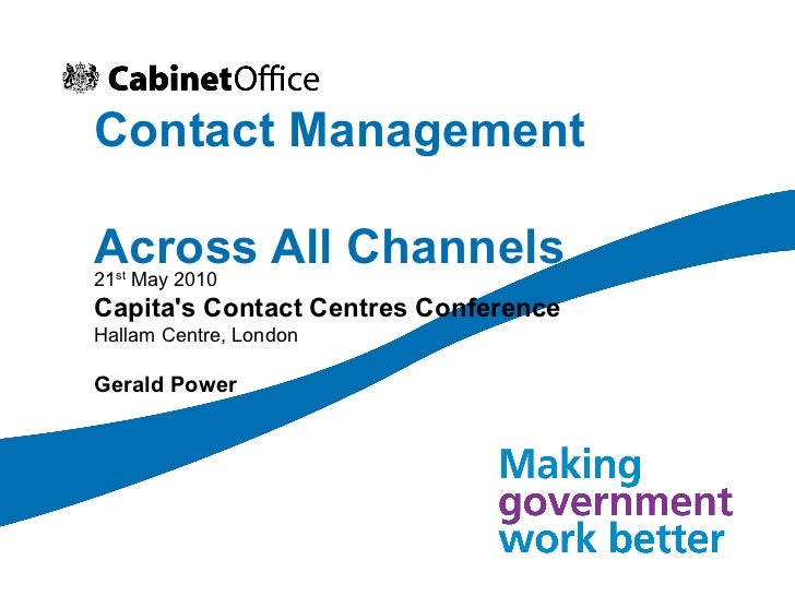 Contact Management  Across All Channels 21 st  May 2010   Capita's Contact Centres Conference Hallam Centre, London Gerald...