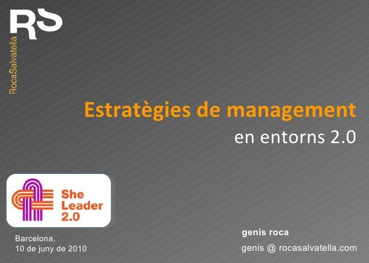 Estratègies de management en entorns 2.0 genis @ rocasalvatella.com genís roca Barcelona, 10 de juny de 2010