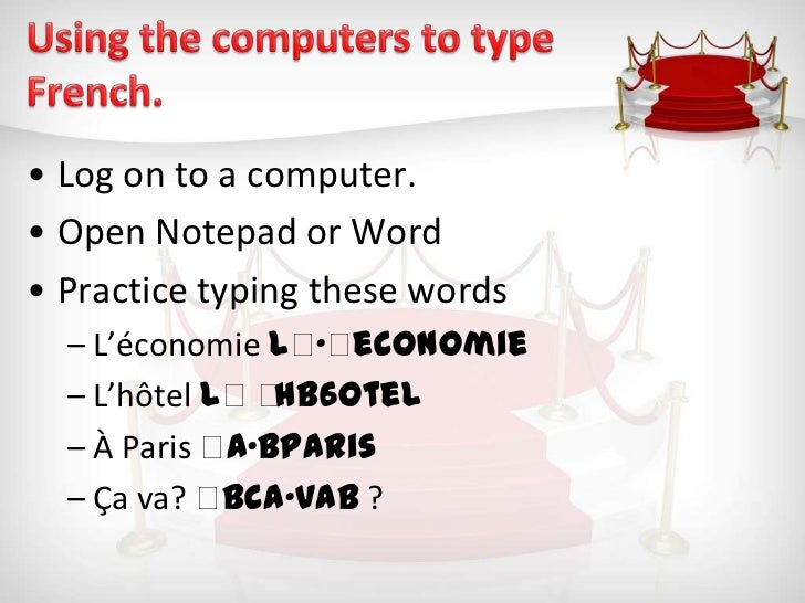 • Log on to a computer.• Open Notepad or Word• Practice typing these words  – L'économie l economie                  •  ...