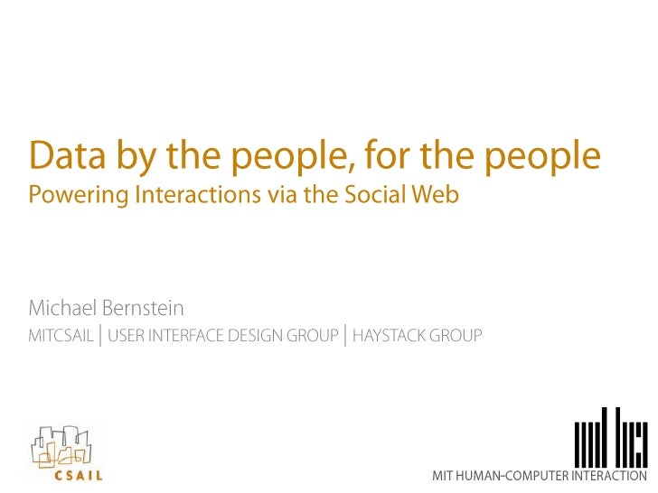 Data by the people, for the peoplePowering Interactions via the Social Web<br />Michael Bernsteinmitcsail | user interface...
